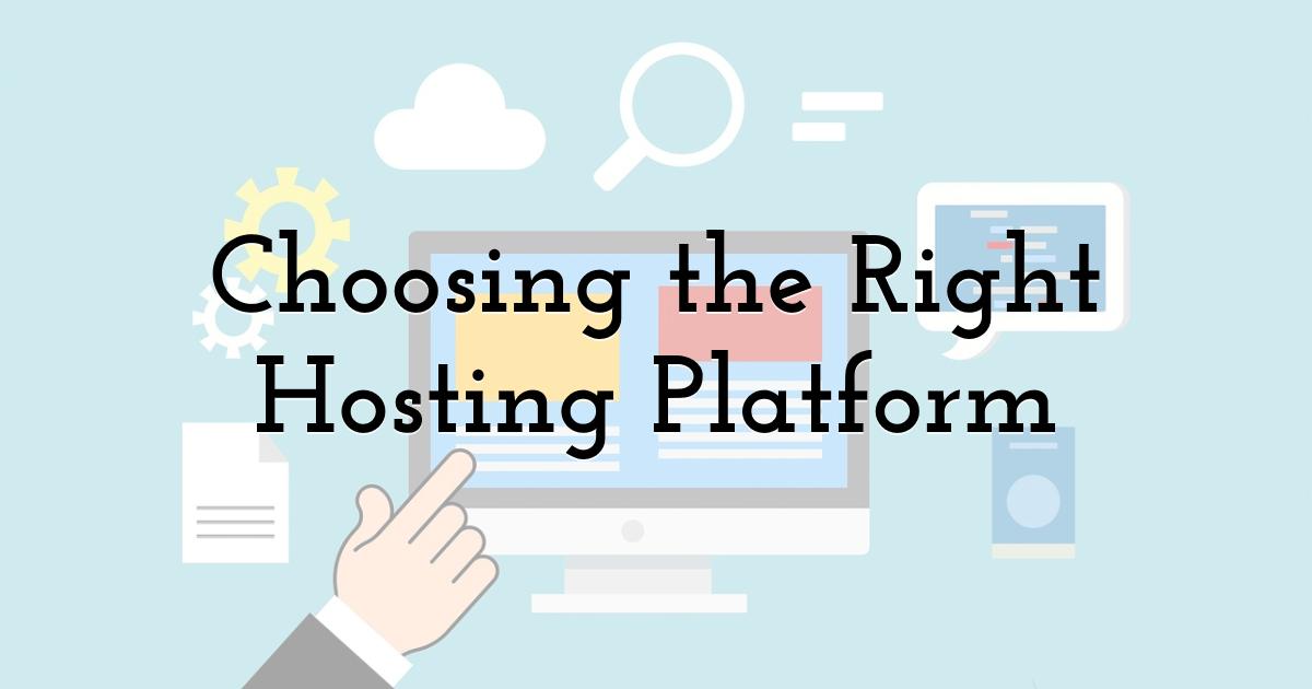 Choosing the Right Hosting Platform