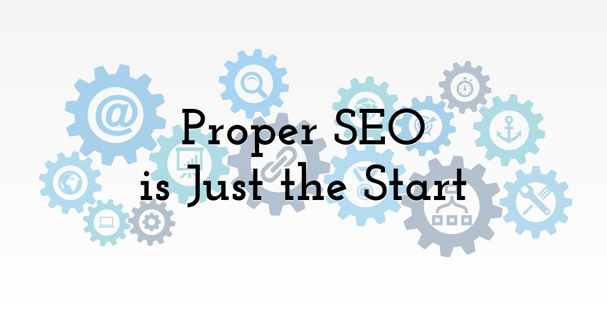 Proper SEO is Just the Start
