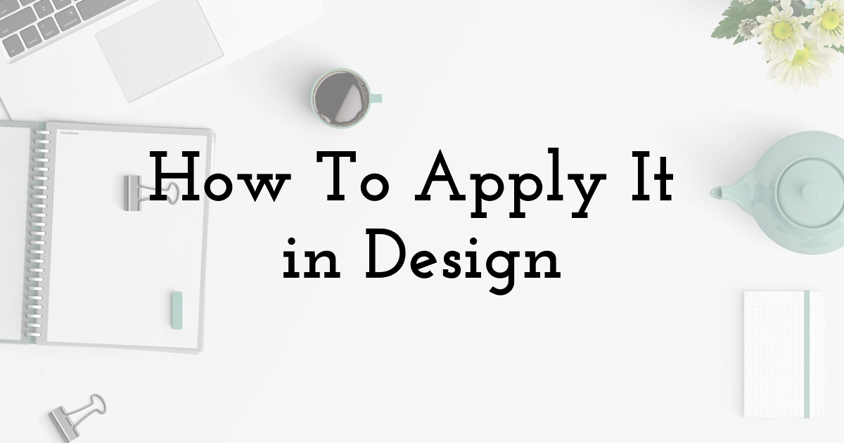 How To Apply It In Design