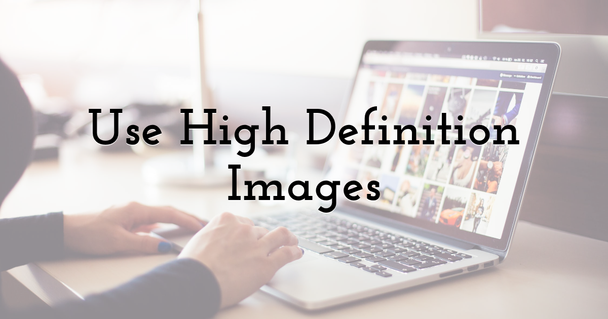 Use High Definition Images