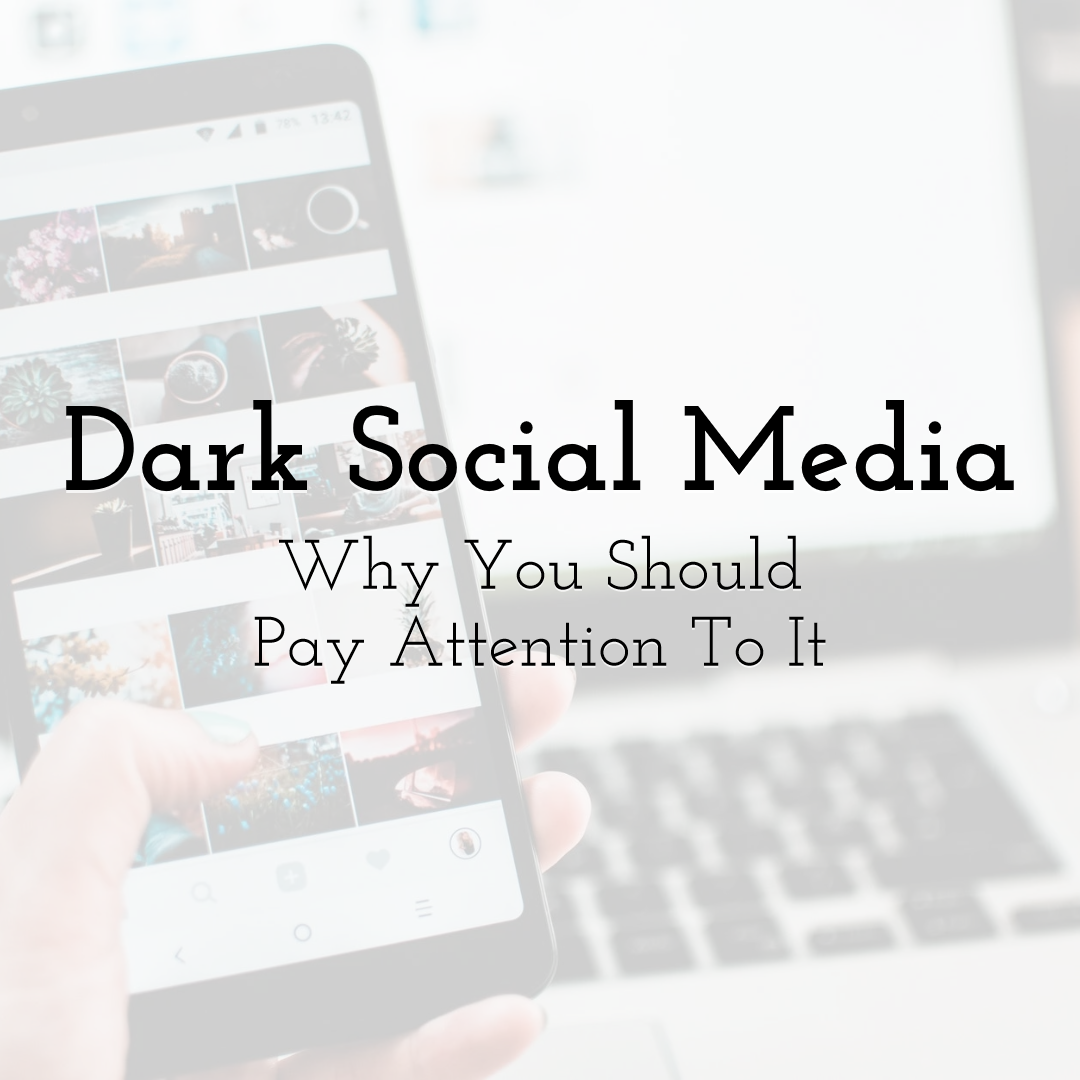 The Curious Case of Dark Social Media and Why You Should Pay Attention To It