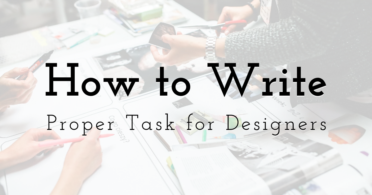 How To Write A Proper Task For Your Designers To Get Perfect Result