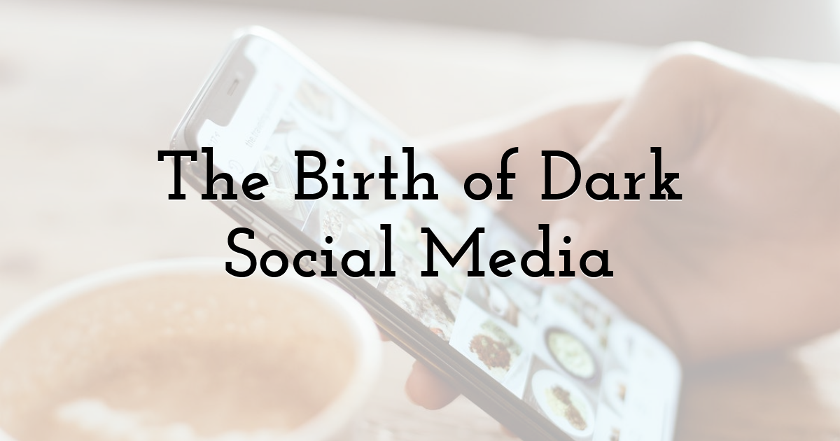 The Birth of Dark Social Media