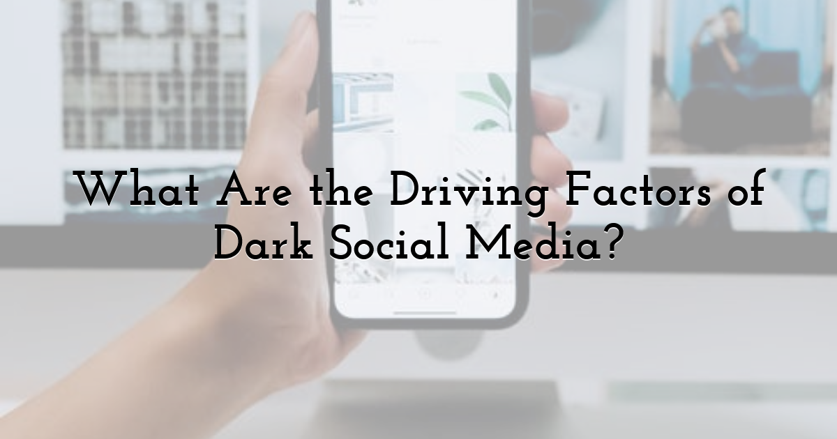 What Are the Driving Factors of Dark Social Media?