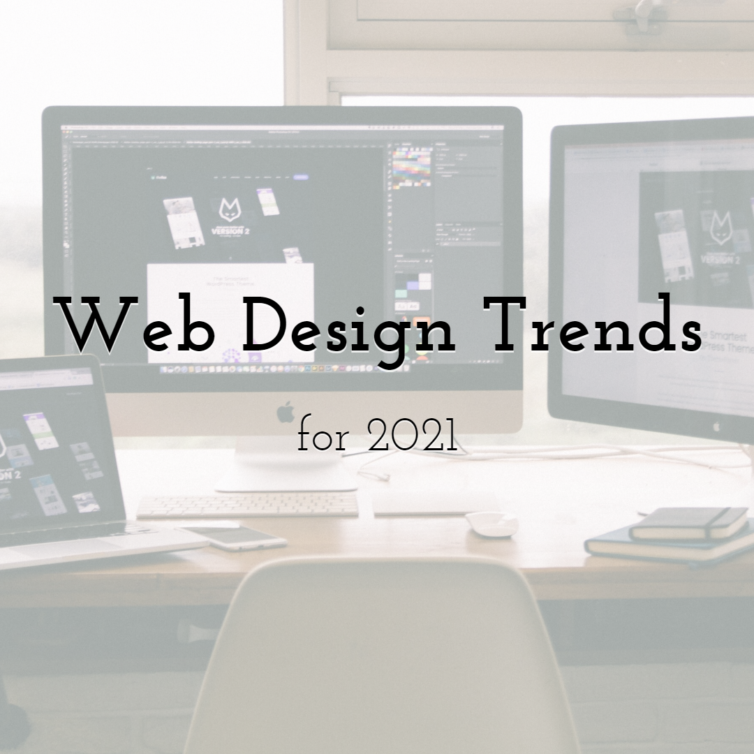 Web Design Trends that will completely dominate in 2021