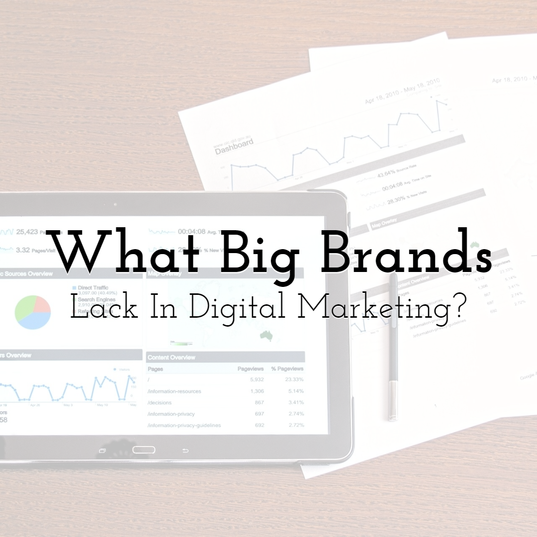 What Big Brands Lack in Digital Marketing?