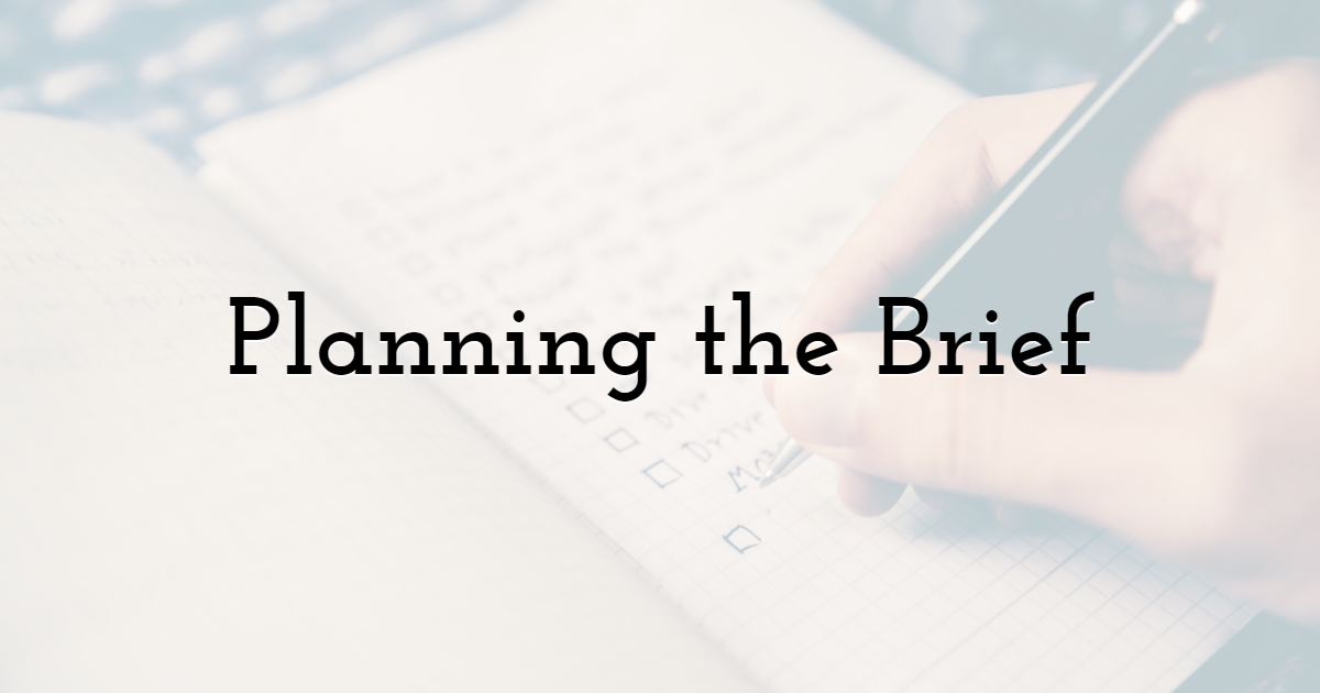 Planning the brief