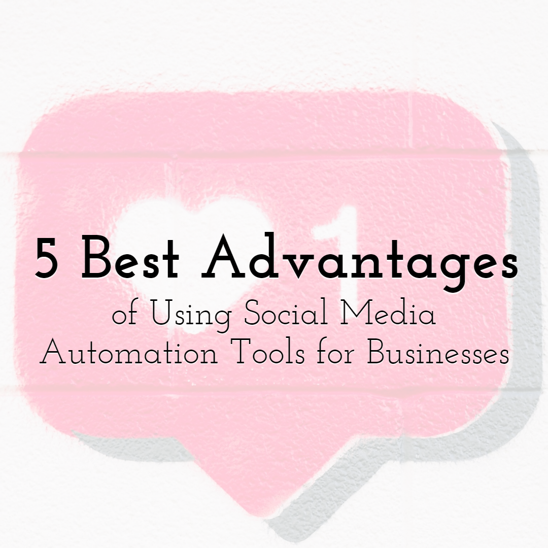 5 Best Advantages Of Using Social Media Automation Tools for Businesses