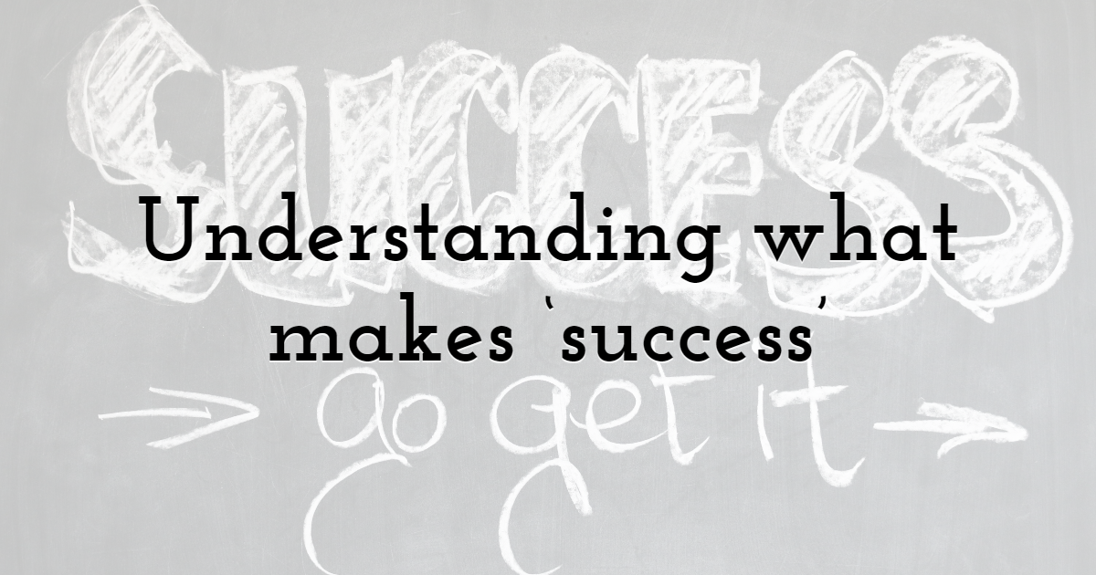 Understanding what makes 'success'