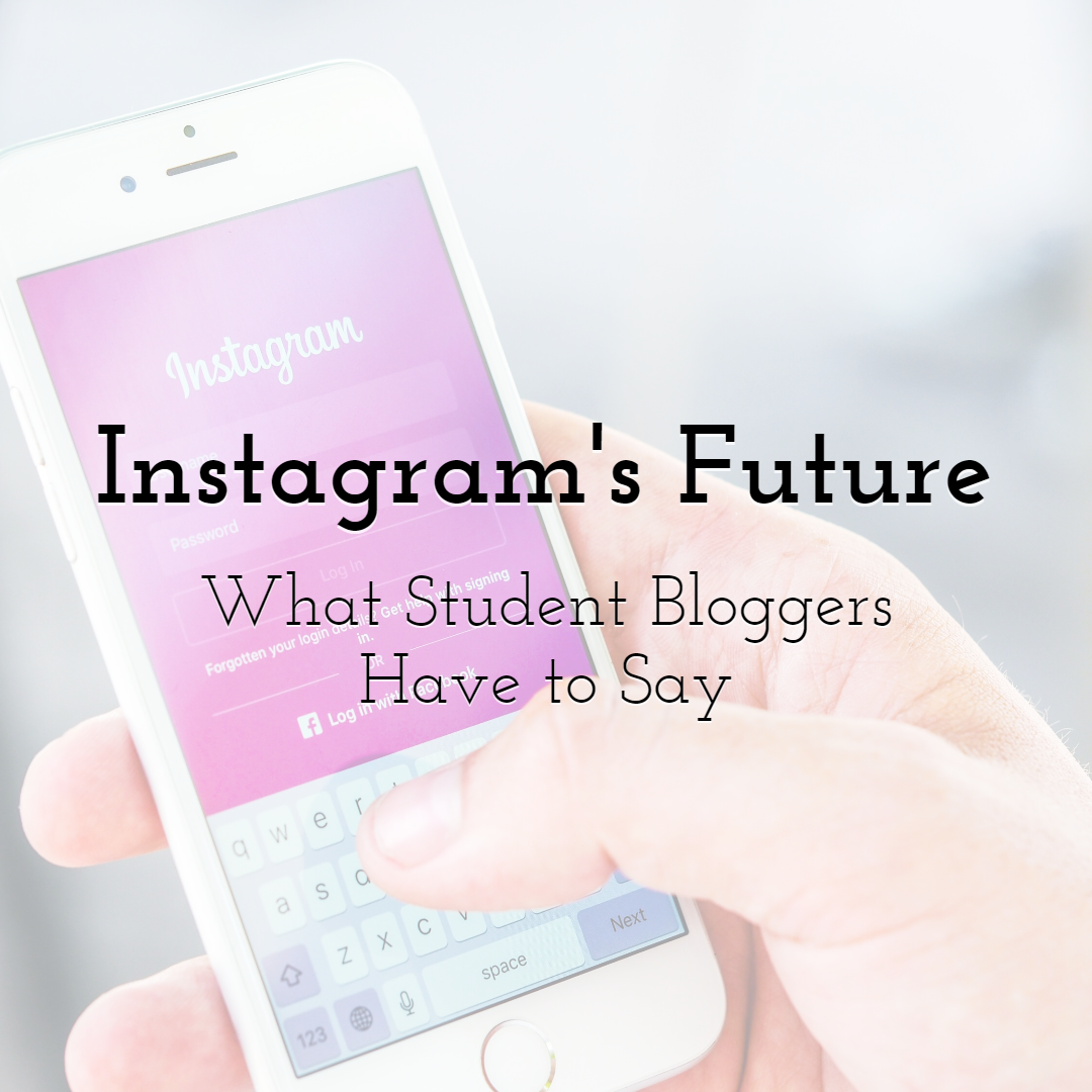 The Future of Instagram: What Student Bloggers Have to Say