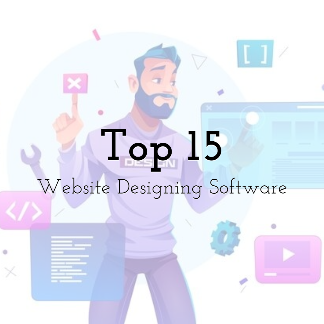The Top 15 Website Designing Software You Need To Use!
