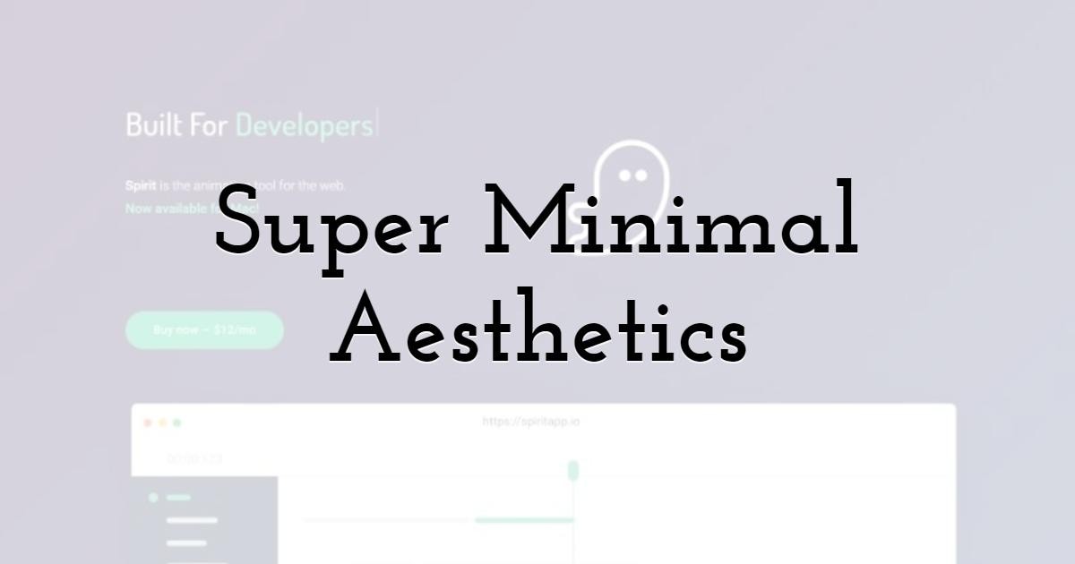 Super Minimal Aesthetics