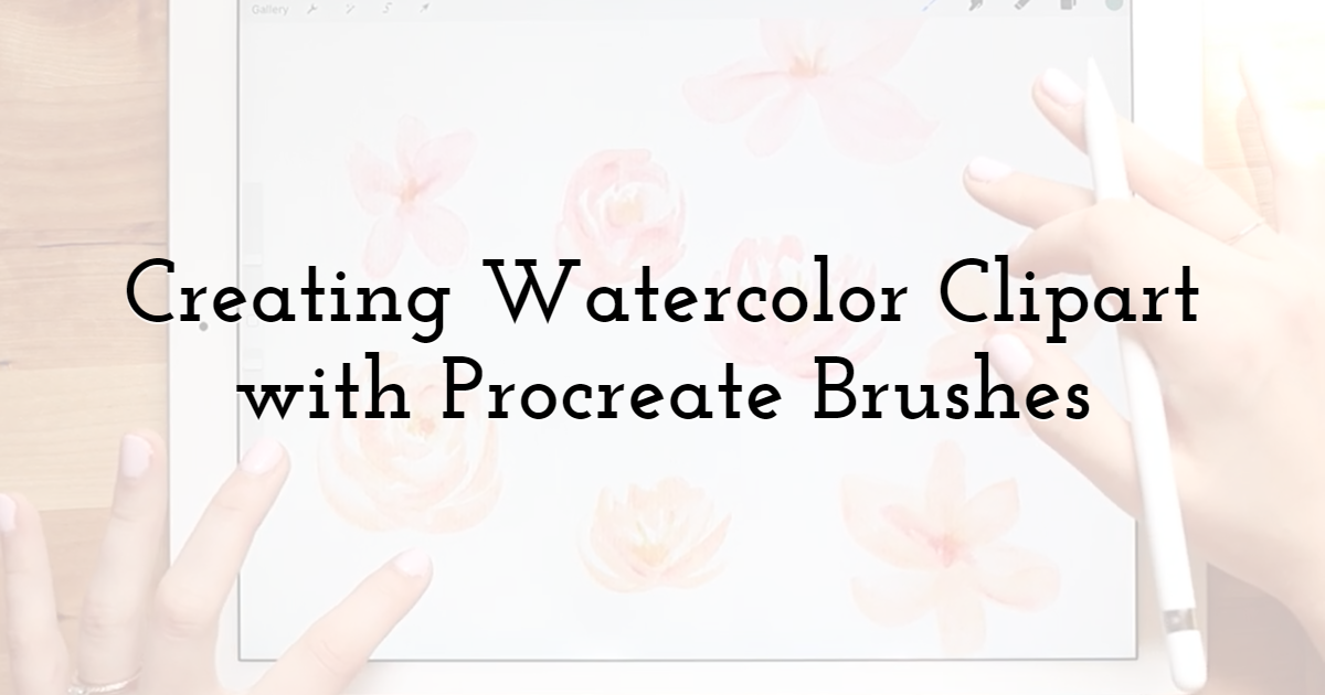 Creating Watercolor Clipart with Procreate Brushes