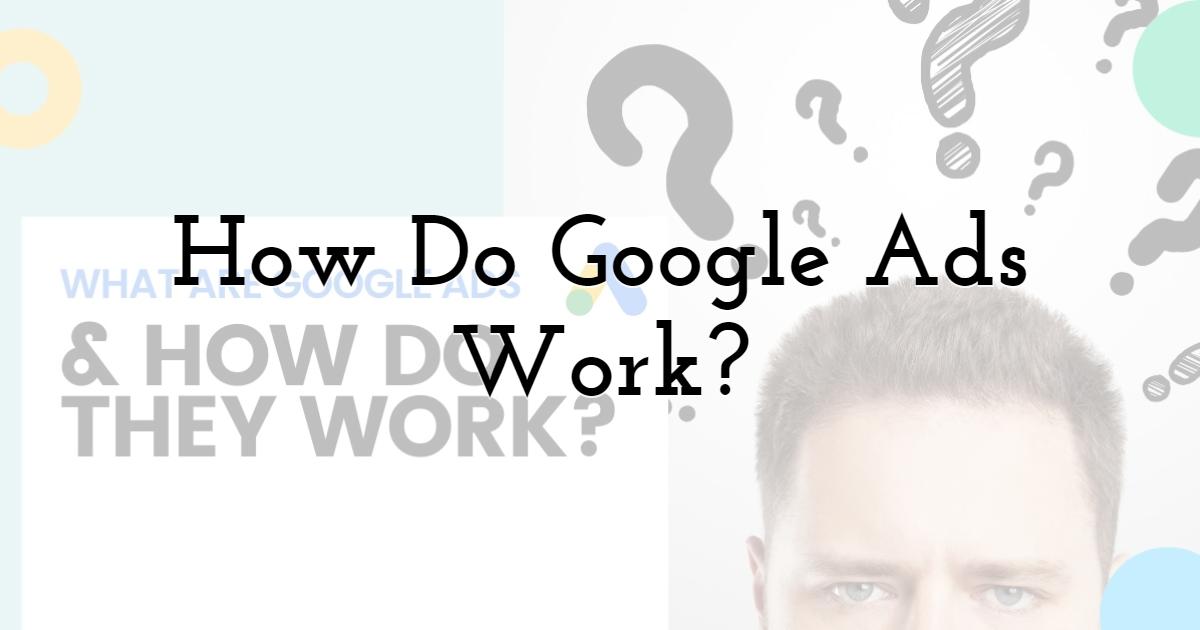 How Do Google Ads Work?