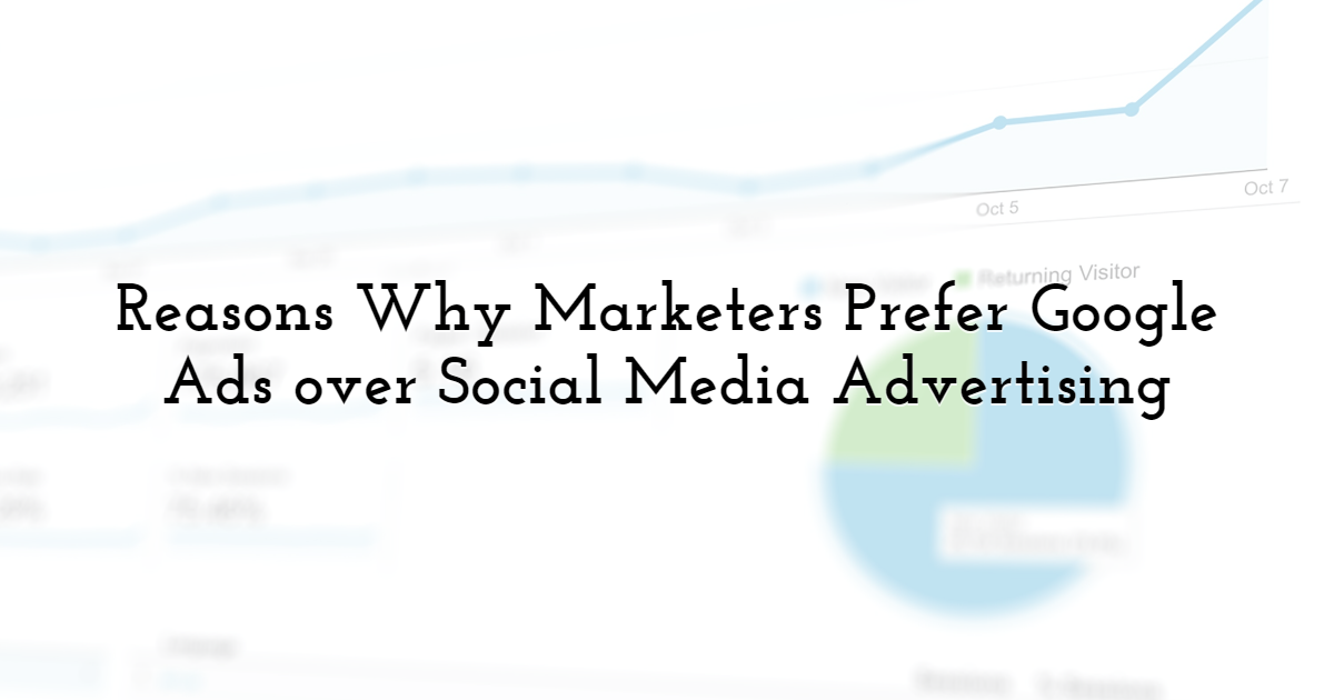 Reasons Why Marketers Prefer Google Ads over Social Media Advertising
