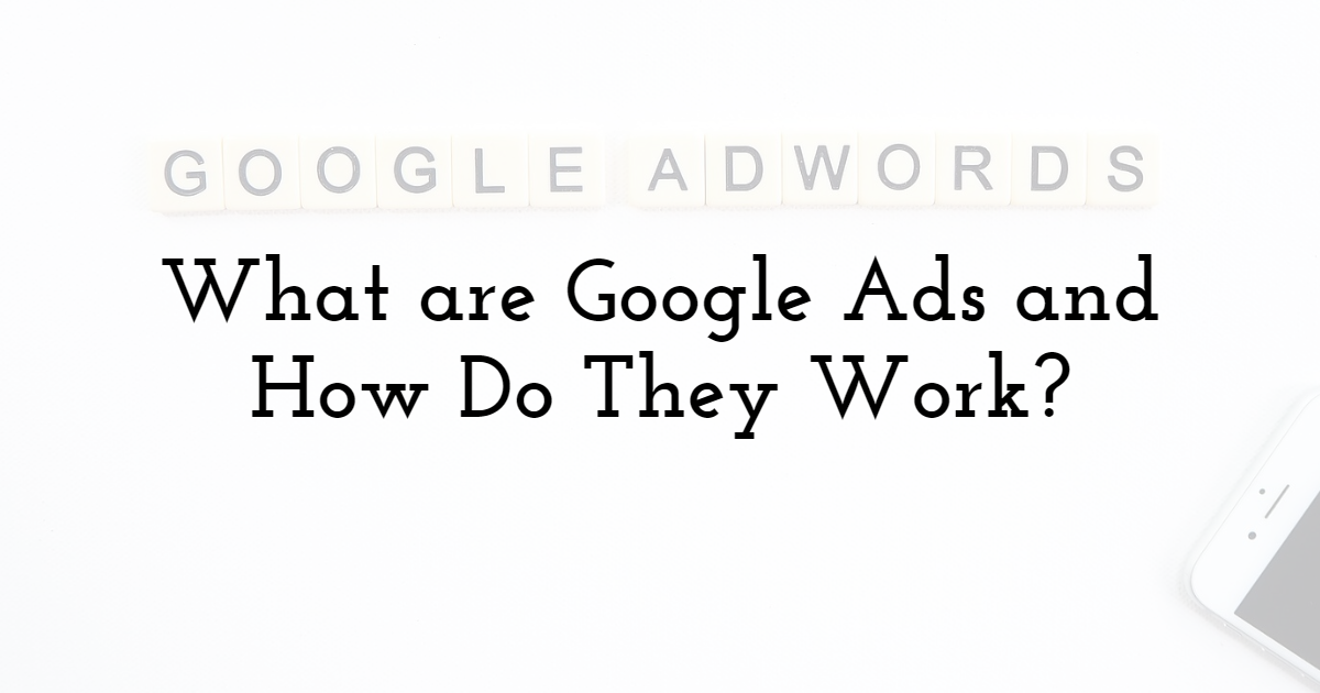 What are Google Ads and How Do They Work?