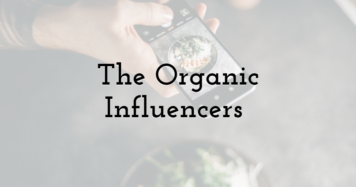 The Organic Influencers