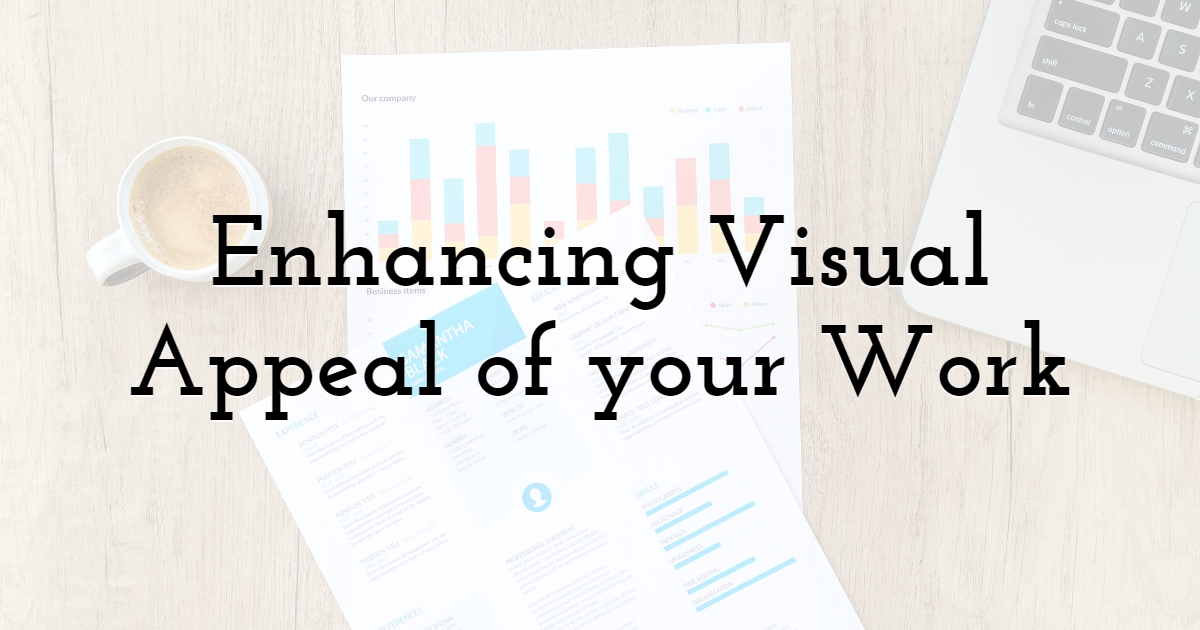 Enhancing Visual Appeal of your Work