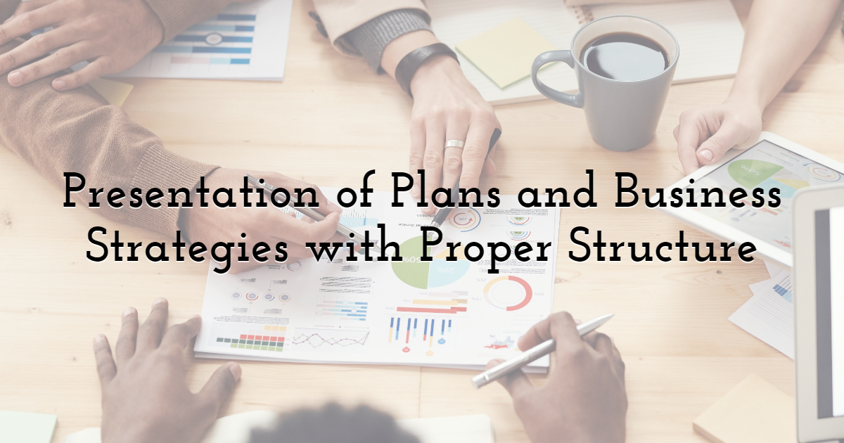 Presentation of Plans and Business Strategies with Proper Structure