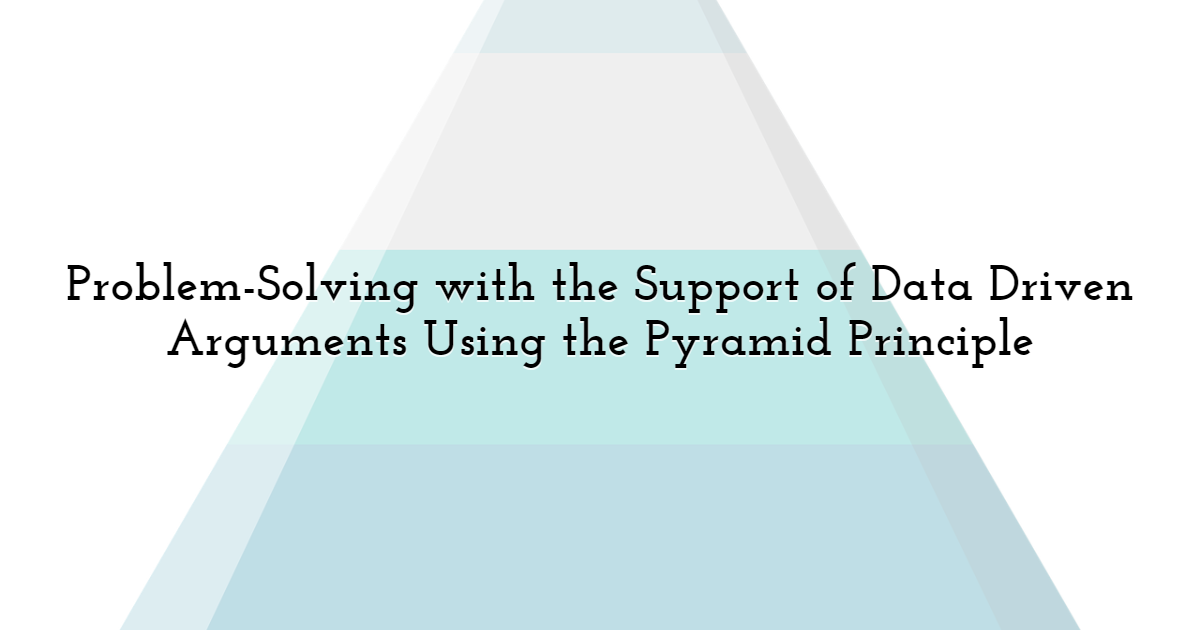 Problem-Solving With the Support of Data Driven Arguments  Using the Pyramid Principle
