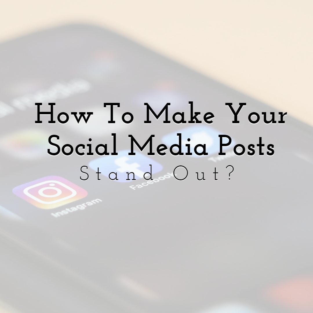How to Make Your Social Media Posts Stand Out?