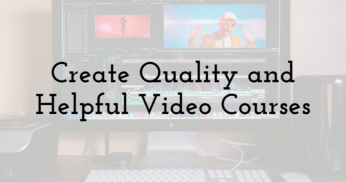 Create quality and helpful video courses