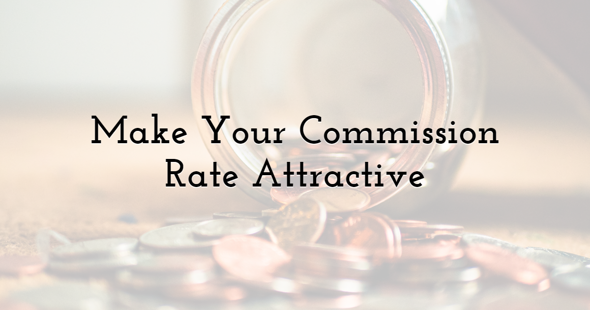 Make your commission rate attractive