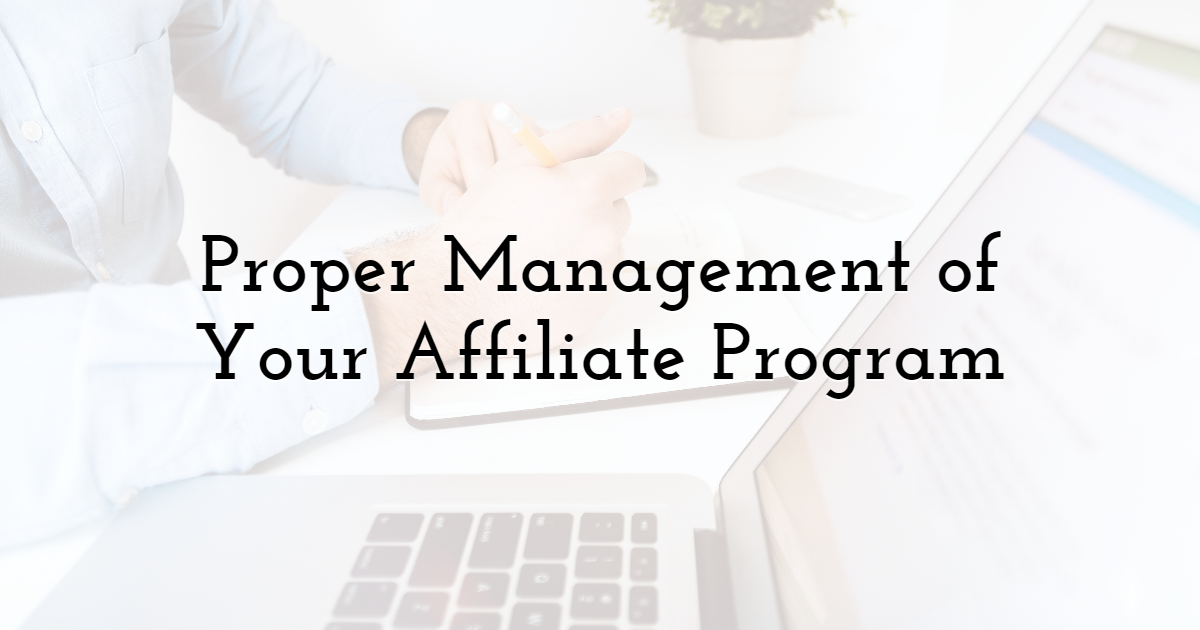 Proper management of your affiliate program