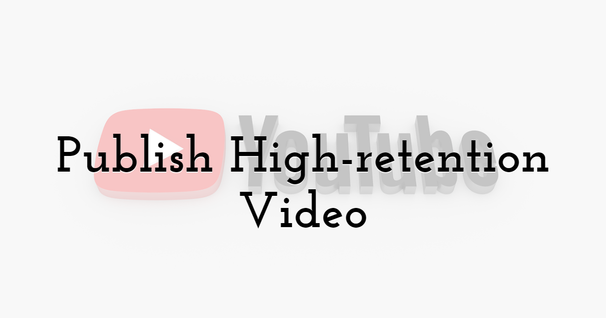 Publish High-retention Video