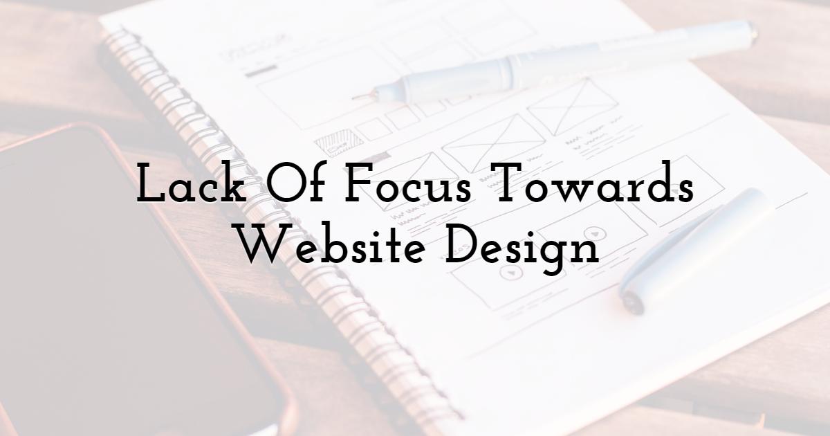 Lack Of Focus Towards Website Design