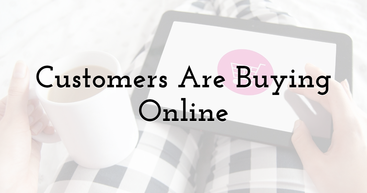 Customers Are Buying Online