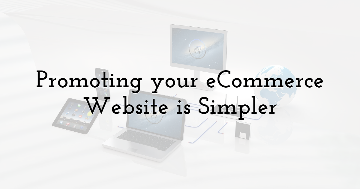 Promoting your eCommerce Website Is Simpler