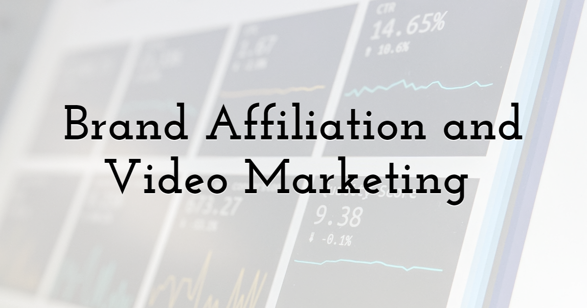 Brand Affiliation and Video Marketing