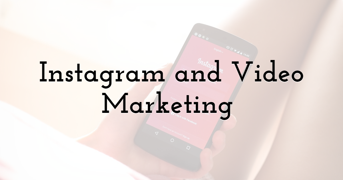 Instagram and Video Marketing