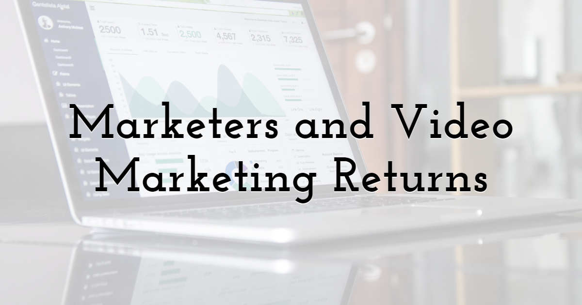 Marketers and Video Marketing Returns