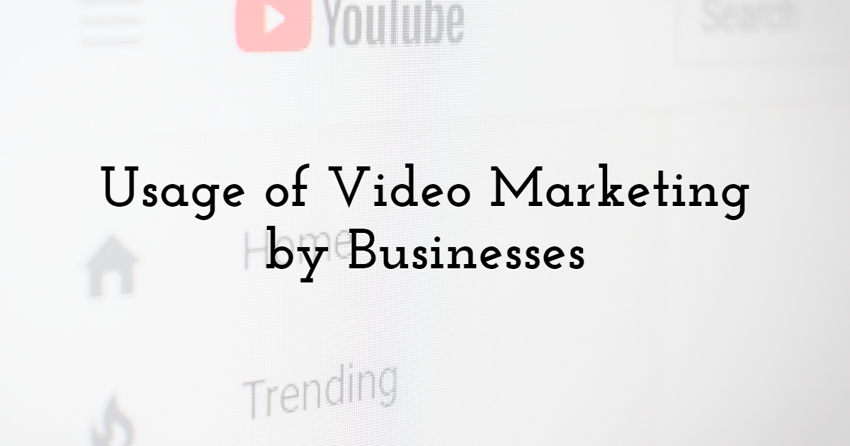 Usage of Video Marketing by Businesses