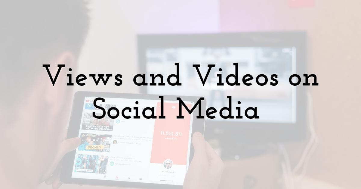 Views and Videos on Social Media