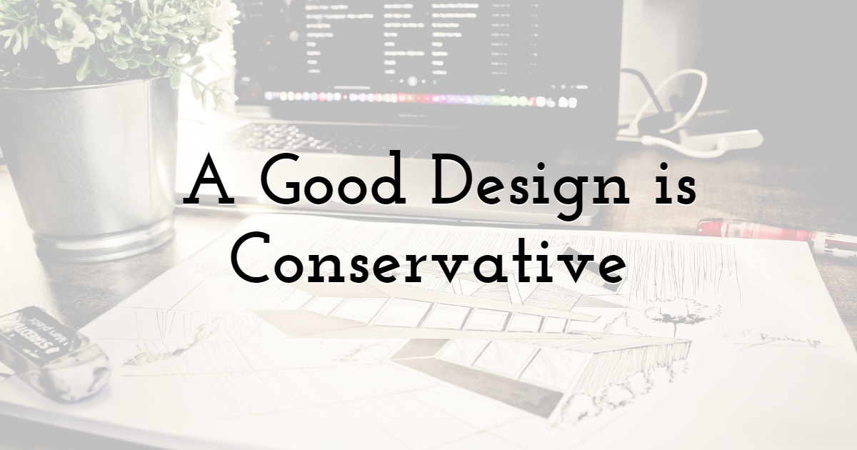 A good design is conservative