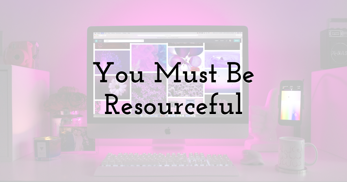 You Must Be Resourceful