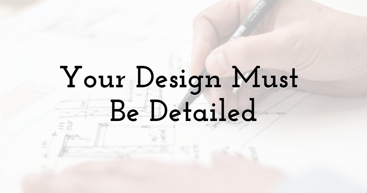 Your Design Must Be Detailed
