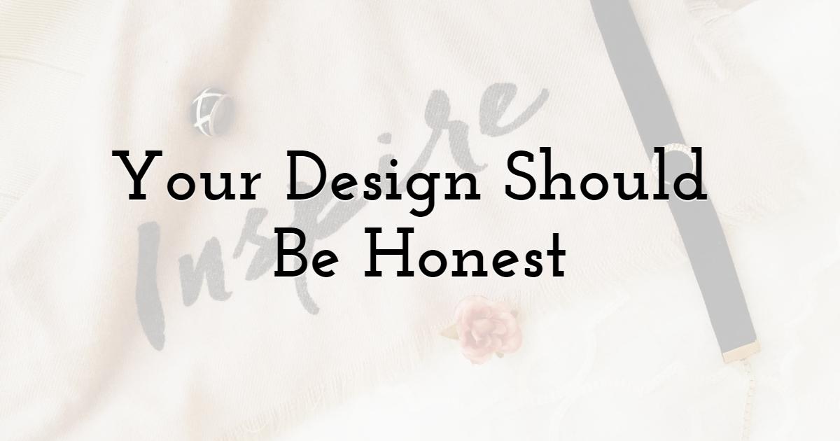 Your Design Should Be Honest