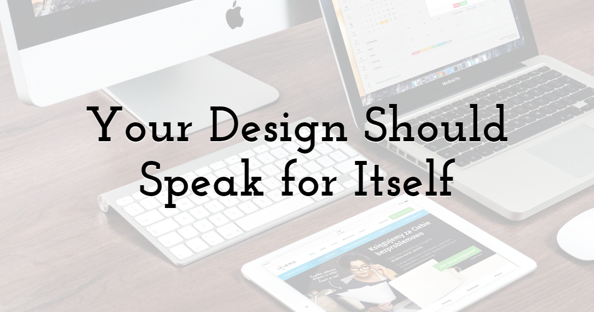 Your Design Should Speak for Itself