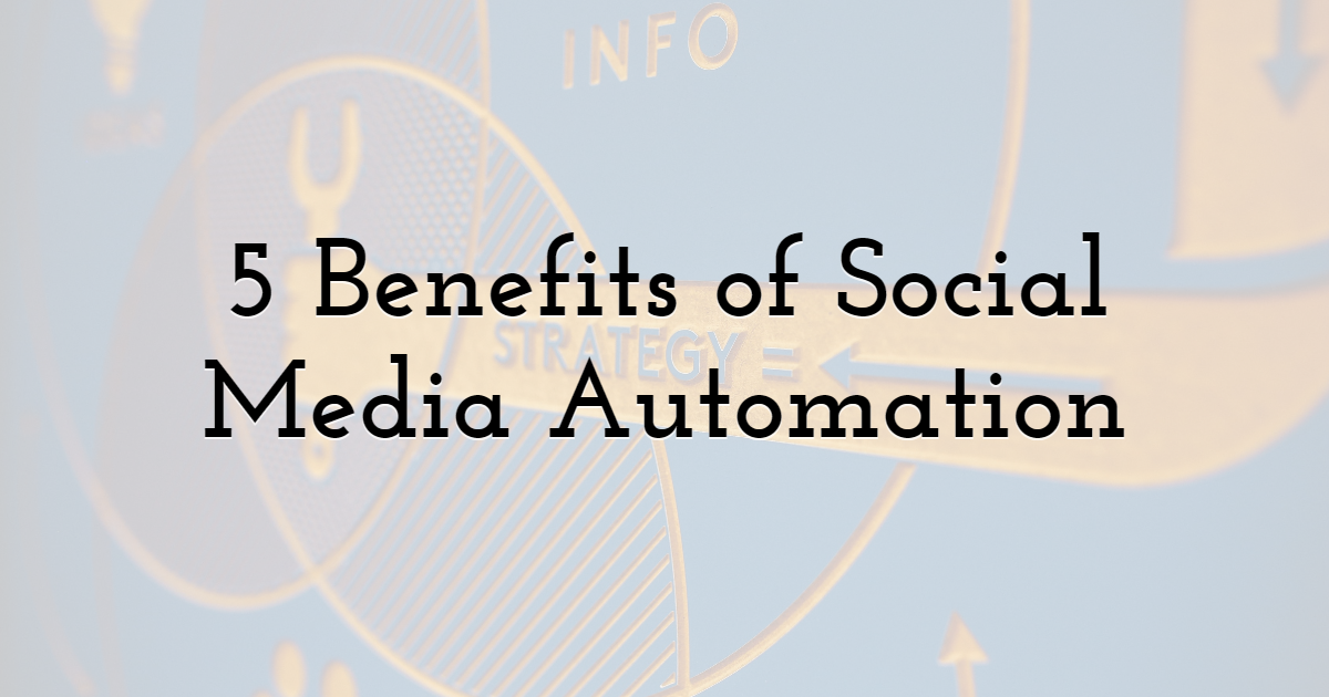 5 Benefits of Social Media Automation