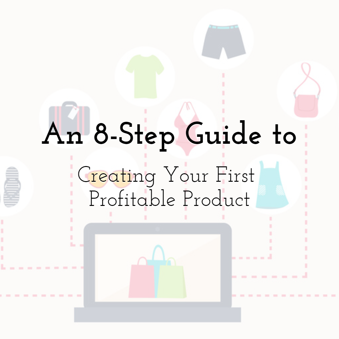 8 Steps to Creating Your First Profitable Product