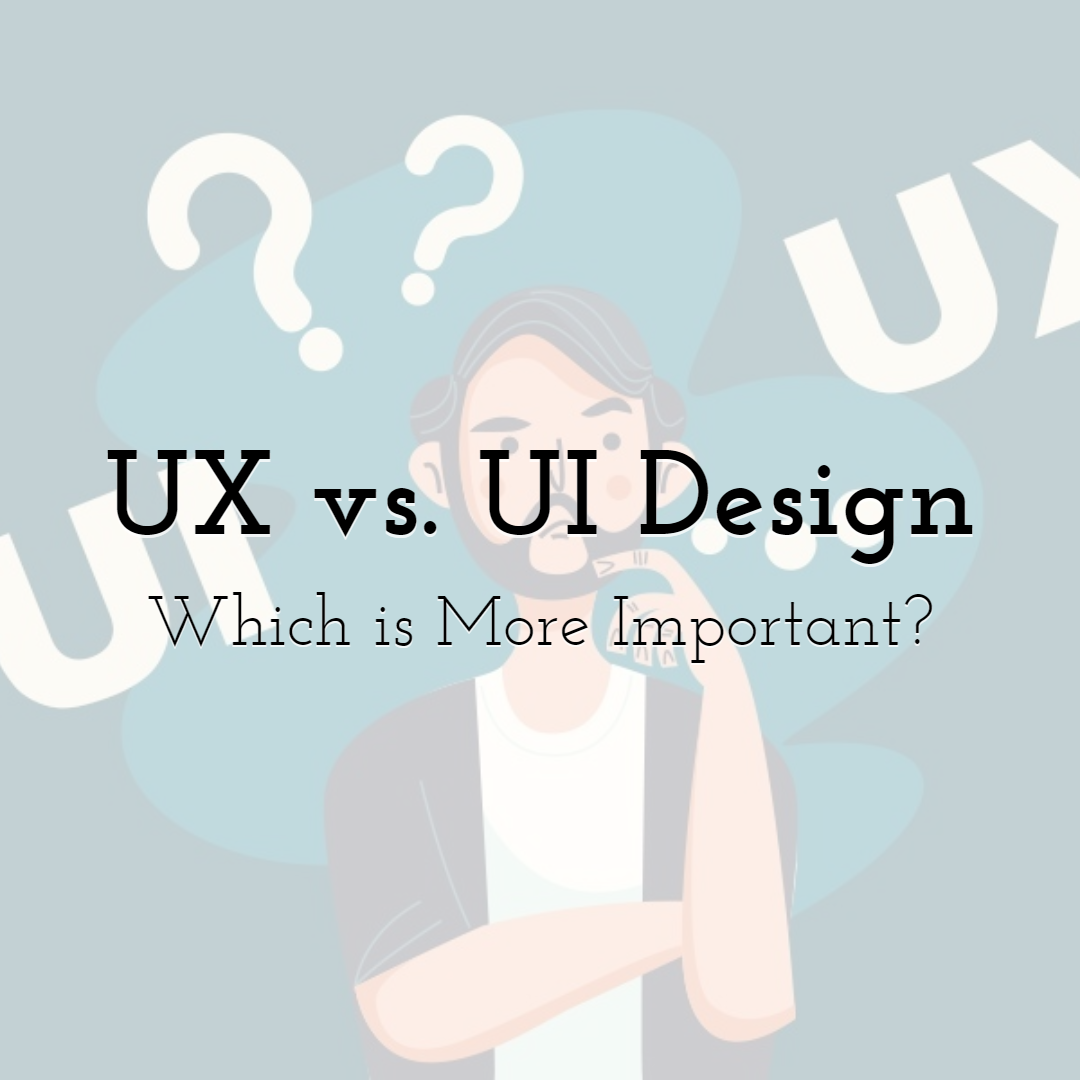 UX vs. UI Design - Which is More Important?