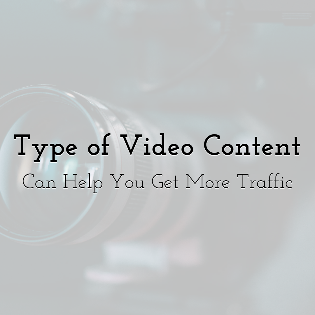 Type of Video Content Can Help You Get More Traffic