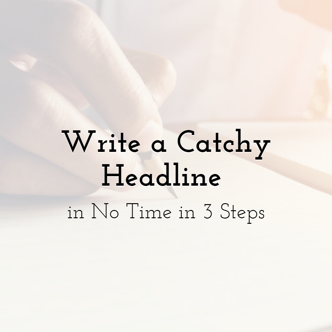 Write a Catchy Headline in No Time in 3 Steps