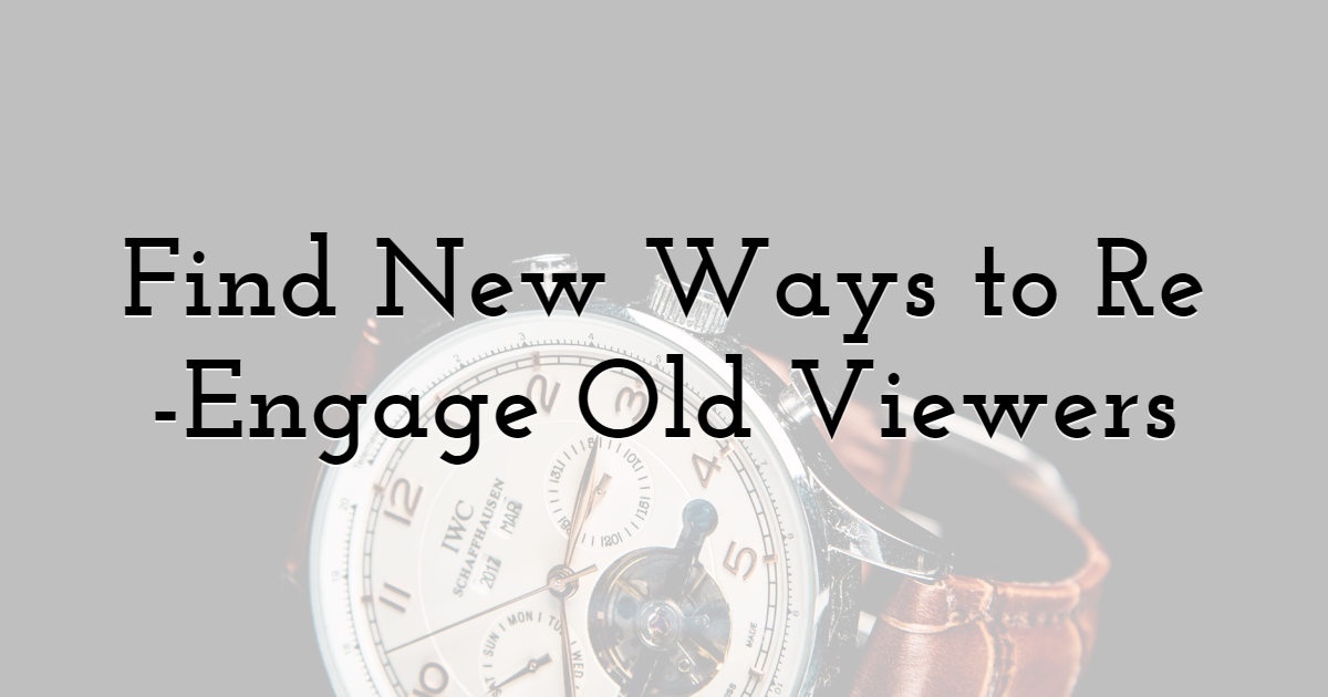 Find New Ways to Re-Engage Old Viewers