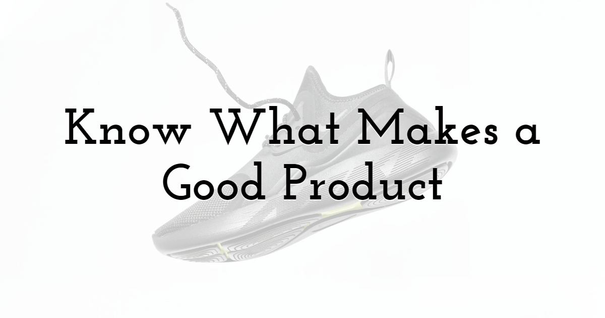 Know What Makes a Good Product