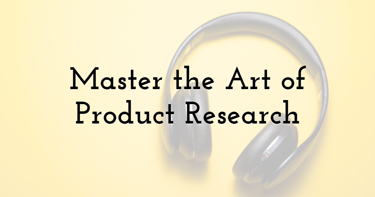 Master the Art of Product Research